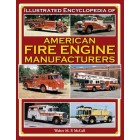 Illustrated Encyclopedia of American Fire Engine Manufacturers