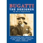 Bugatti The Designer - The Inventions, Ideas, Thoughts and Follies of Ettore Bugatti