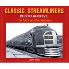 Classic Streamliners Photo Archive: The Trains and the Designers - Release Date 28th April 2014